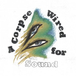 A Corpse Wired For Sound (LP)