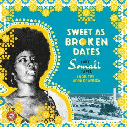 Sweet As Broken Dates: Lost Somali Tapes (2LP)