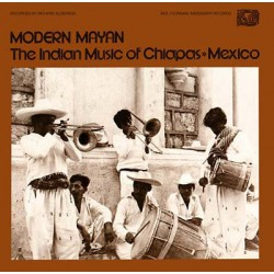 Modern Mayan : The Indian Music Of Chiapas Mexico (LP)
