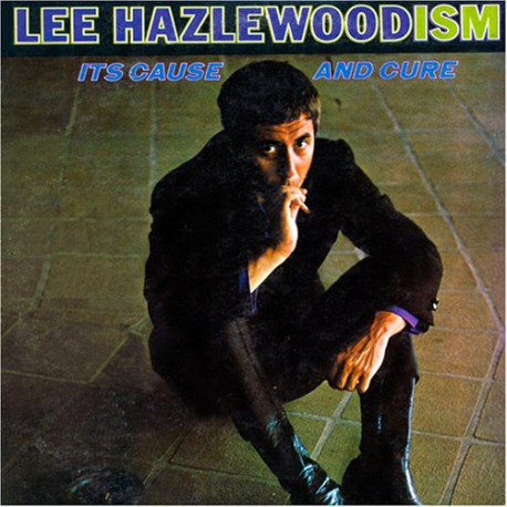 Lee Hazlewoodism : Its Cause And Cure (LP)
